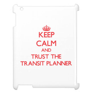 Keep Calm and Trust the Transit Planner iPad Cases