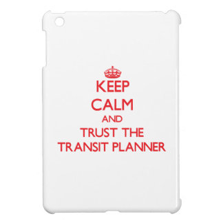 Keep Calm and Trust the Transit Planner Cover For The iPad Mini