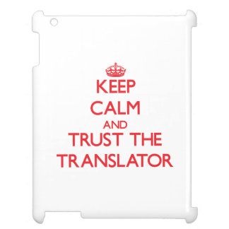 Keep Calm and Trust the Translator iPad Cases