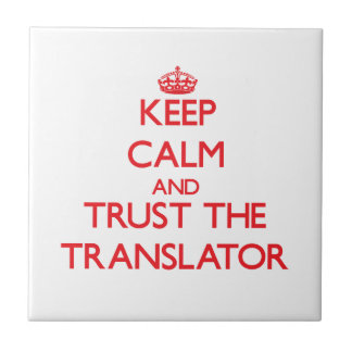 Keep Calm and Trust the Translator Tile