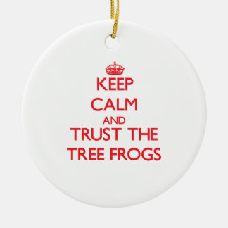 Keep calm and Trust the Tree Frogs Ornament