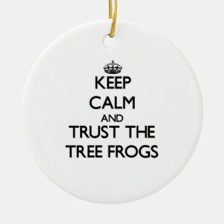 Keep calm and Trust the Tree Frogs Ornaments
