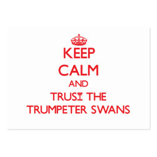 Keep calm and Trust the Trumpeter Swans Large Business Cards (Pack Of 100)