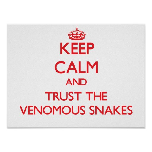 Keep calm and Trust the Venomous Snakes Posters