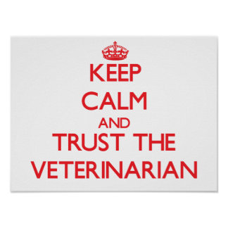 Keep Calm and Trust the Veterinarian Poster