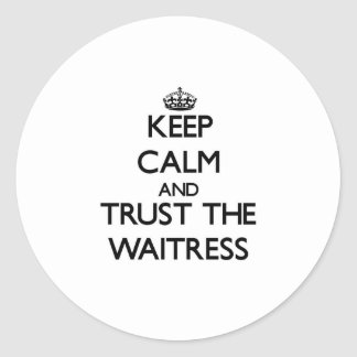 Keep Calm and Trust the Waitress Classic Round Sticker