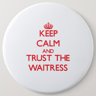 Keep Calm and Trust the Waitress Pinback Button