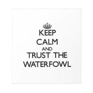 Keep calm and Trust the Waterfowl Memo Note Pad