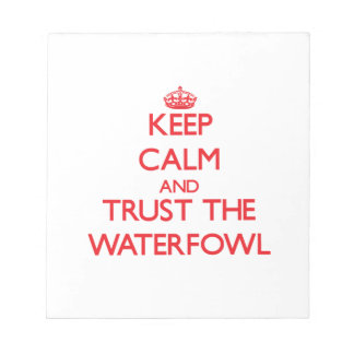 Keep calm and Trust the Waterfowl Memo Notepads