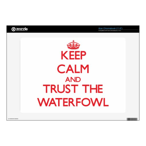 Keep calm and Trust the Waterfowl Acer Chromebook Skins