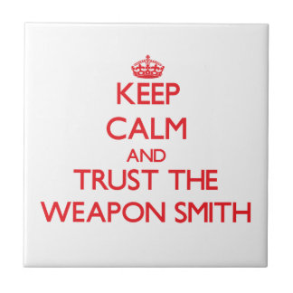 Keep Calm and Trust the Weapon Smith Ceramic Tile
