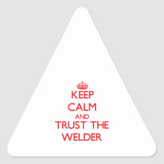 Keep Calm and Trust the Welder Triangle Stickers