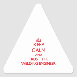 Keep Calm and Trust the Welding Engineer Triangle Stickers