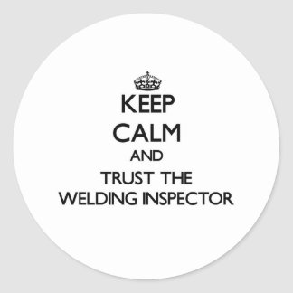 Keep Calm and Trust the Welding Inspector Classic Round Sticker