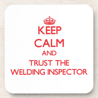 Keep Calm and Trust the Welding Inspector Beverage Coasters