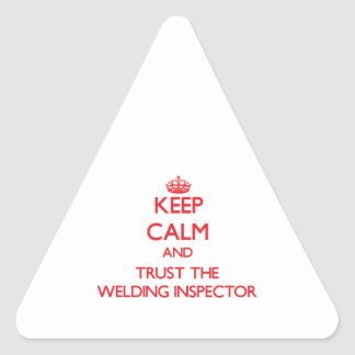 Keep Calm and Trust the Welding Inspector Triangle Stickers