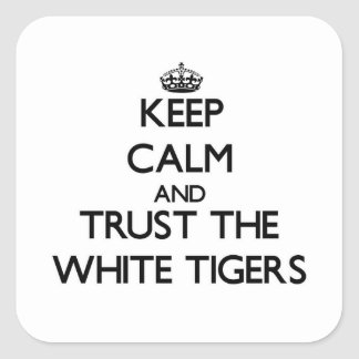 Keep calm and Trust the White Tigers Square Sticker