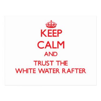 Keep Calm and Trust the White Water Rafter Postcard