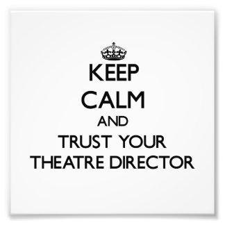 Keep Calm and Trust Your aatre Director Photo Art