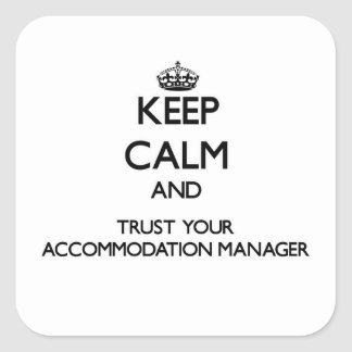 Keep Calm and Trust Your Accommodation Manager Square Sticker