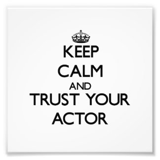 Keep Calm and Trust Your Actor Photo Print