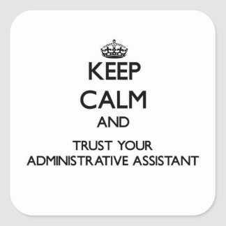 Keep Calm and Trust Your Administrative Assistant Square Sticker