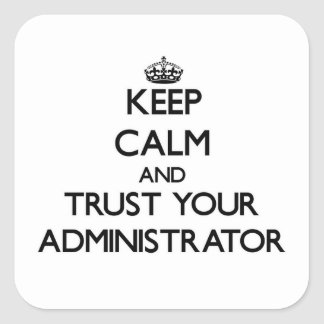 Keep Calm and Trust Your Administrator Square Sticker