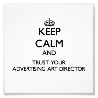 Keep Calm and Trust Your Advertising Art Director Art Photo
