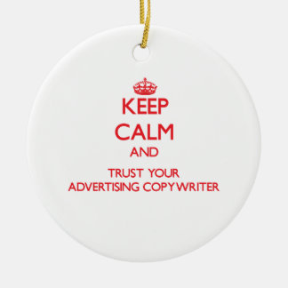 Keep Calm and Trust Your Advertising Copywriter Christmas Tree Ornament