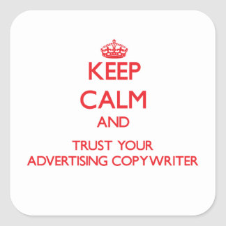 Keep Calm and Trust Your Advertising Copywriter Sticker