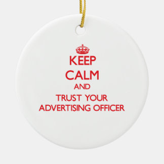 Keep Calm and Trust Your Advertising Officer Ornament