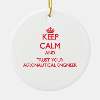 Keep Calm and Trust Your Aeronautical Engineer Christmas Tree Ornaments