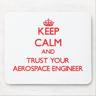 Keep Calm and Trust Your Aerospace Engineer Mouse Pad
