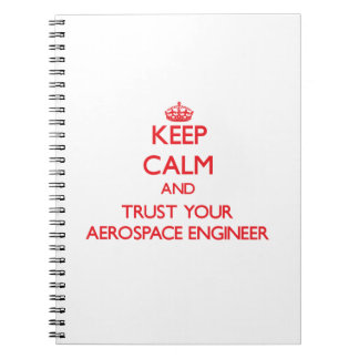 Keep Calm and Trust Your Aerospace Engineer Spiral Notebook