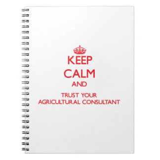 Keep Calm and Trust Your Agricultural Consultant Notebook