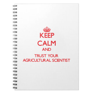 Keep Calm and Trust Your Agricultural Scientist Spiral Notebooks