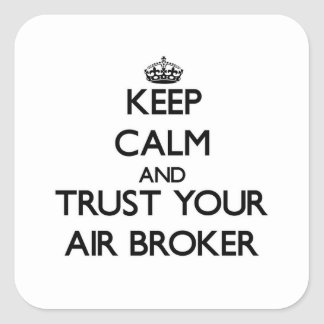 Keep Calm and Trust Your Air Broker Square Sticker