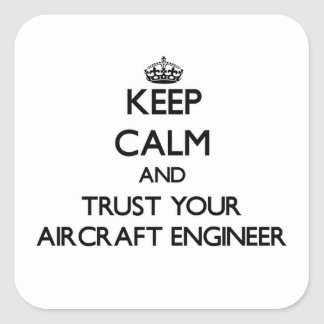 Keep Calm and Trust Your Aircraft Engineer Square Sticker