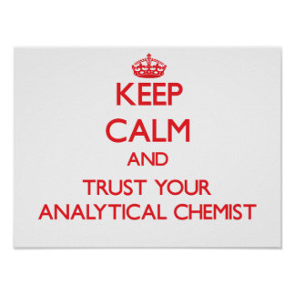 Keep Calm and Trust Your Analytical Chemist Posters