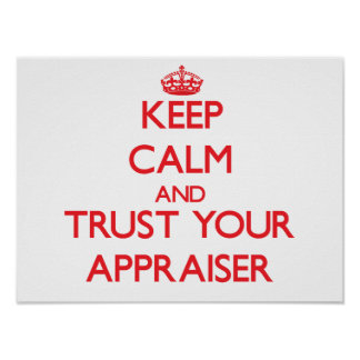 Keep Calm and Trust Your Appraiser Poster