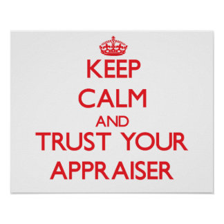 Keep Calm and Trust Your Appraiser Posters