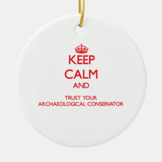 Keep Calm and Trust Your Archaeological Conservato Ornament