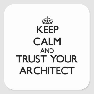 Keep Calm and Trust Your Architect Square Sticker