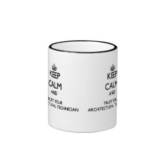 Keep Calm and Trust Your Architectural Technician Mugs