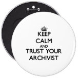 Keep Calm and Trust Your Archivist 6 Inch Round Button