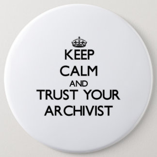 Keep Calm and Trust Your Archivist Pinback Button