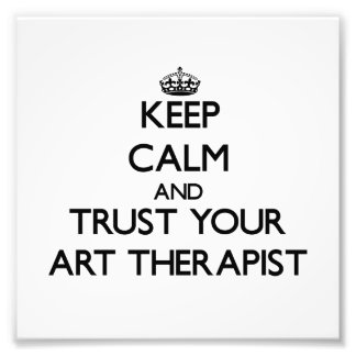 Keep Calm and Trust Your Art arapist Photograph