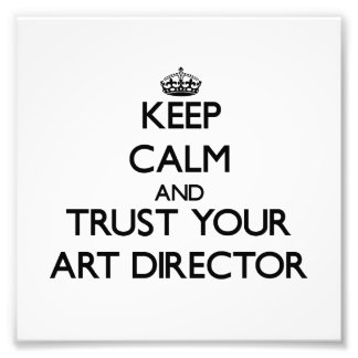 Keep Calm and Trust Your Art Director Photo Art