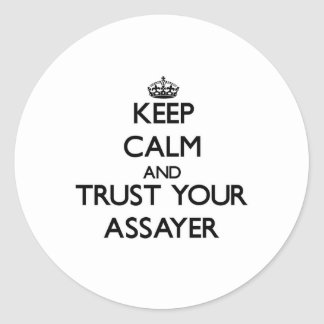 Keep Calm and Trust Your Assayer Classic Round Sticker