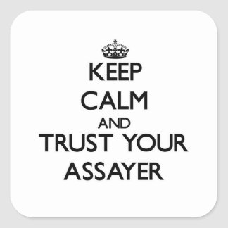 Keep Calm and Trust Your Assayer Square Sticker